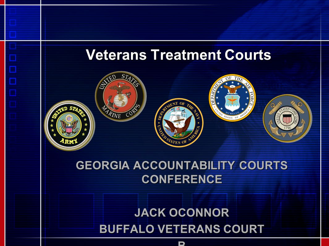 Veterans Treatment Courts GEORGIA ACCOUNTABILITY COURTS CONFERENCE JACK OCONNOR BUFFALO VETERANS COURT B