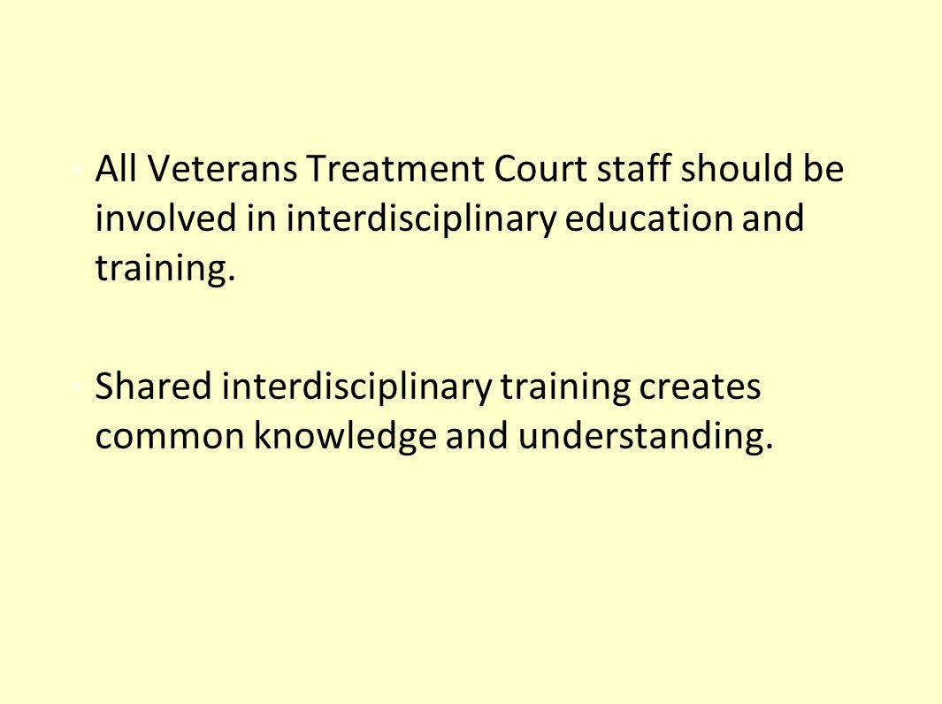 All Veterans Treatment Court staff should be involved in interdisciplinary education and training.