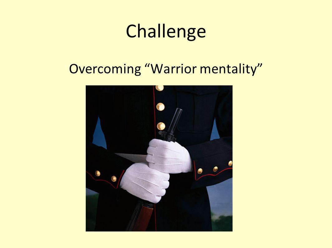 Challenge Overcoming Warrior mentality