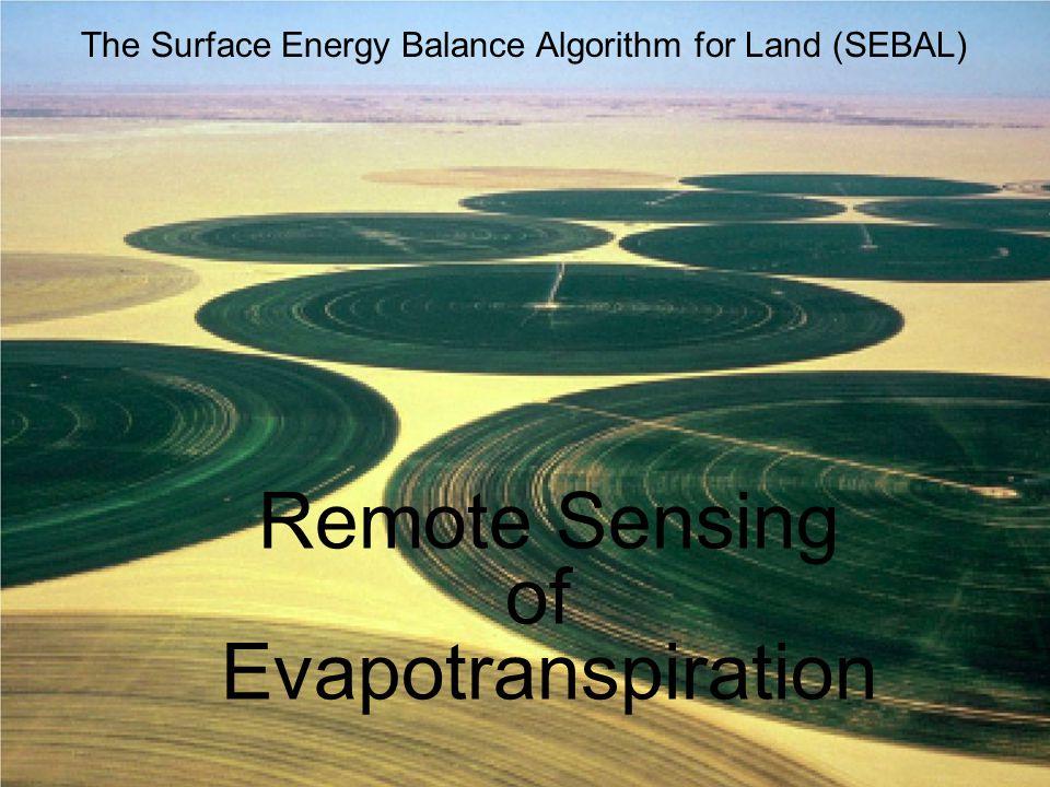 Remote Sensing of Evapotranspiration The Surface Energy Balance Algorithm for Land (SEBAL)