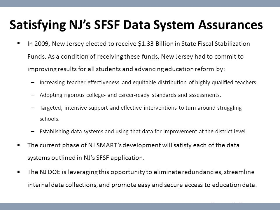 Course #: Course name NJ SMART - Currently in Development ModuleDescription Student Growth  Use assessment data to calculate student growth measures according to the student growth percentile model selected by NJ DOE  Link student assessment data year-to-year and provide state, district, and school leaders with the capacity to quantify student growth from one year to the next Graduation  Provide the State of New Jersey with a graduation measure that is accurate and consistent with federal standards  Assign each student to a specific cohort, track individual student's progress towards graduation, and update that progress as official data becomes available to classify their grade-level cohort status Discipline  Link NJ SMART to New Jersey's Electronic Violence and Vandalism Reporting System (EVVRS)  Provide data to reveal longitudinal patterns of violence which can be used to inform strategies to help keep students and their schools safe