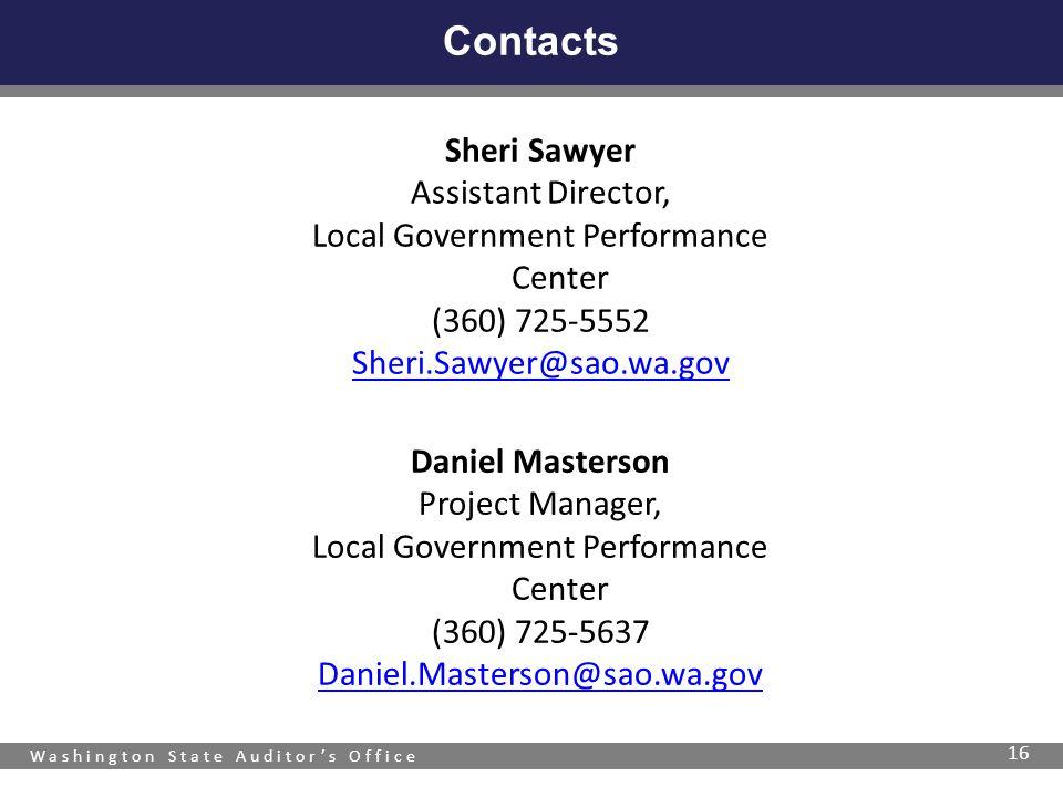 Washington State Auditor's Office 16 Contacts Sheri Sawyer Assistant Director, Local Government Performance Center (360) 725-5552 Sheri.Sawyer@sao.wa.gov Daniel Masterson Project Manager, Local Government Performance Center (360) 725-5637 Daniel.Masterson@sao.wa.gov