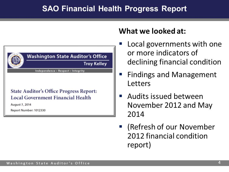 Washington State Auditor's Office What we looked at:  Local governments with one or more indicators of declining financial condition  Findings and Management Letters  Audits issued between November 2012 and May 2014  (Refresh of our November 2012 financial condition report) 4 SAO Financial Health Progress Report