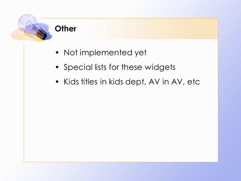 Other Not implemented yet Special lists for these widgets Kids titles in kids dept, AV in AV, etc