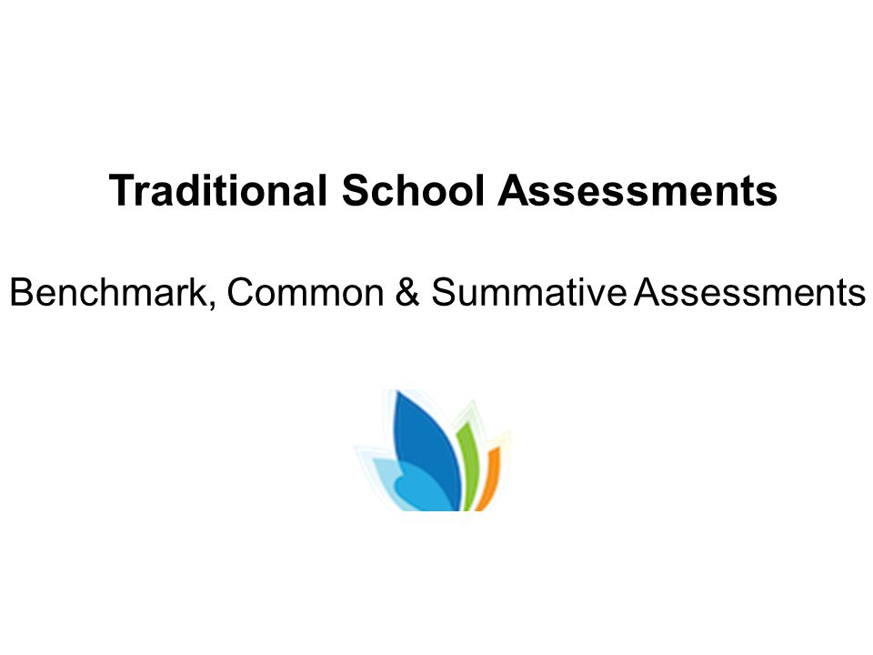 Traditional School Assessments Benchmark, Common & Summative Assessments