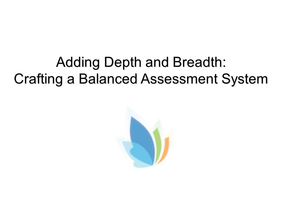 Adding Depth and Breadth: Crafting a Balanced Assessment System