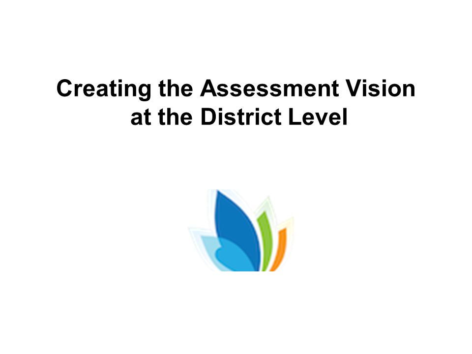 Creating the Assessment Vision at the District Level