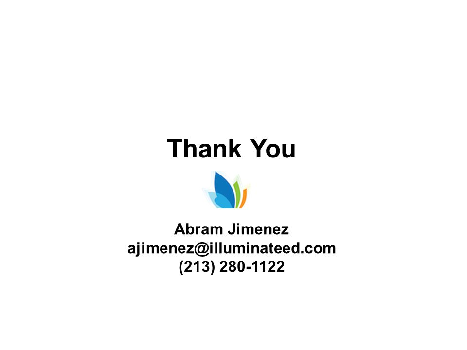 Abram Jimenez ajimenez@illuminateed.com (213) 280-1122 Thank You