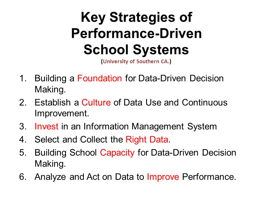 University of Southern California (USC) Conceptual Framework for Data-Driven Instruction in High Performing School Districts Diagnostic, Formative, Summative, progress monitoring - Balanced assessment system Data Analytic System Improvement Plans, Protocols, Monitor progress, follow through, accountability