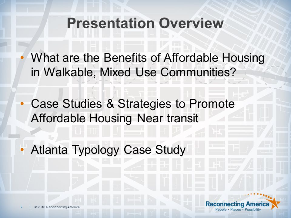 Presentation Overview What are the Benefits of Affordable Housing in Walkable, Mixed Use Communities.