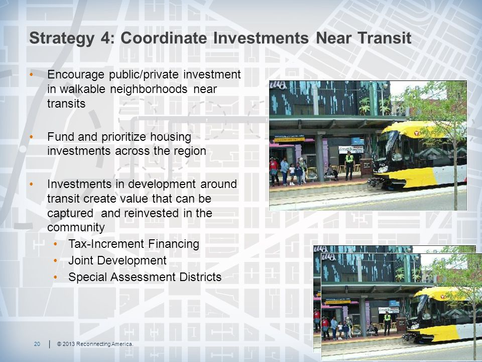 Strategy 4: Coordinate Investments Near Transit 20© 2013 Reconnecting America.