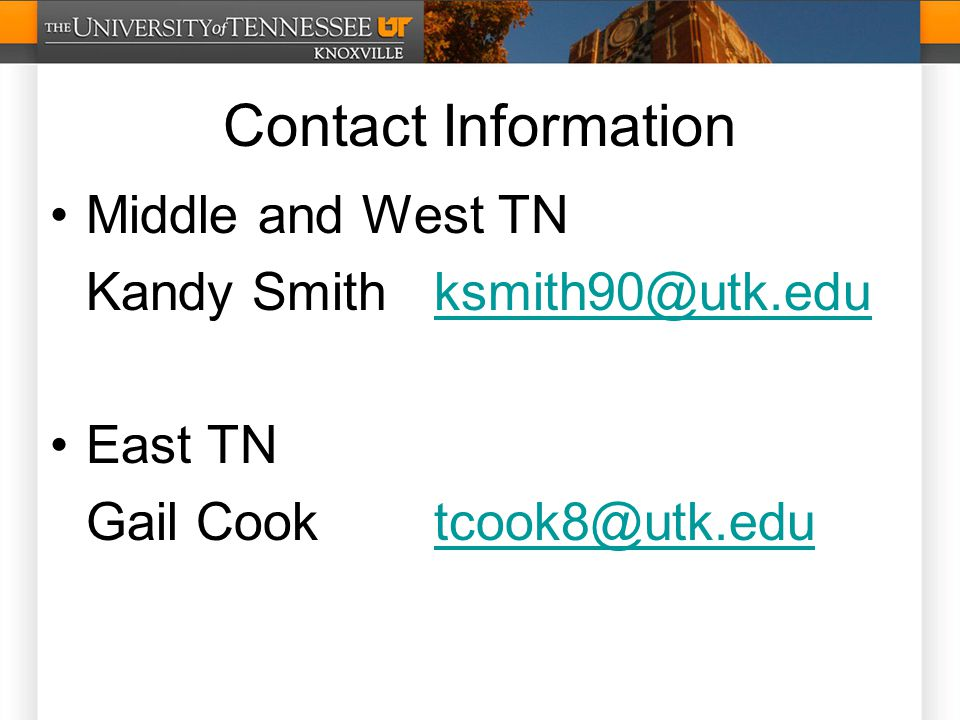 Contact Information Middle and West TN Kandy Smithksmith90@utk.eduksmith90@utk.edu East TN Gail Cooktcook8@utk.edutcook8@utk.edu