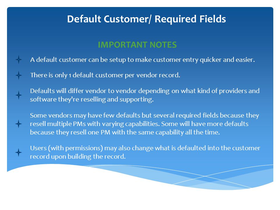 Default Customer/ Required Fields A default customer can be setup to make customer entry quicker and easier.