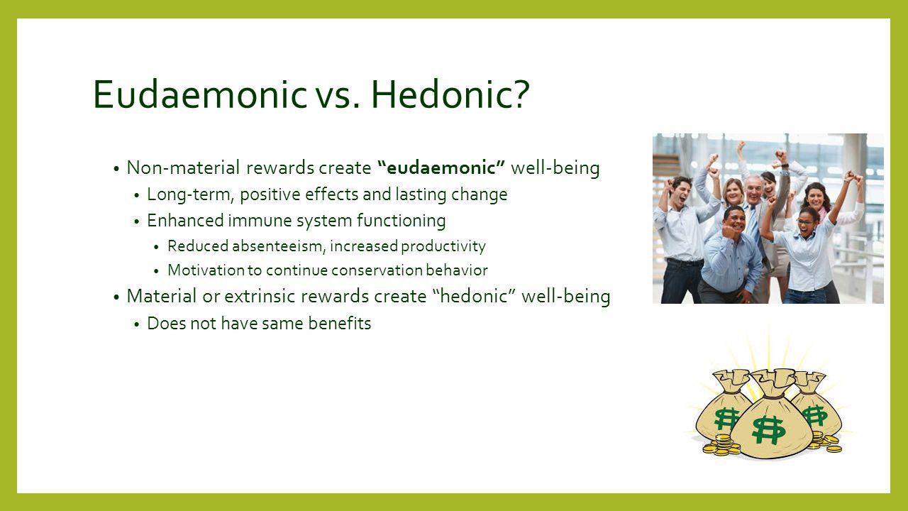 Eudaemonic vs. Hedonic.