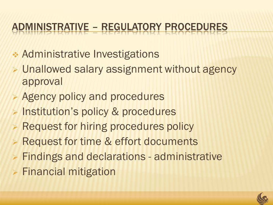  Administrative Investigations  Unallowed salary assignment without agency approval  Agency policy and procedures  Institution's policy & procedures  Request for hiring procedures policy  Request for time & effort documents  Findings and declarations - administrative  Financial mitigation