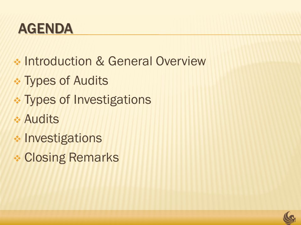 AGENDA  Introduction & General Overview  Types of Audits  Types of Investigations  Audits  Investigations  Closing Remarks