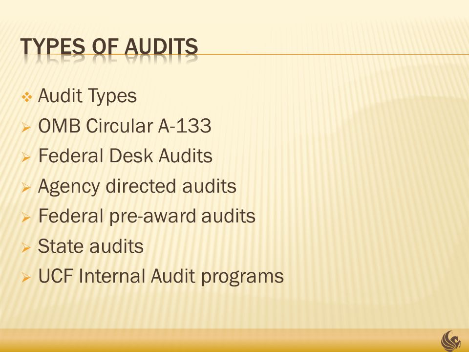  Audit Types  OMB Circular A-133  Federal Desk Audits  Agency directed audits  Federal pre-award audits  State audits  UCF Internal Audit programs