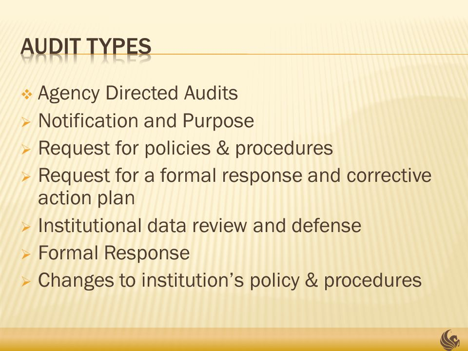  Agency Directed Audits  Notification and Purpose  Request for policies & procedures  Request for a formal response and corrective action plan  Institutional data review and defense  Formal Response  Changes to institution's policy & procedures
