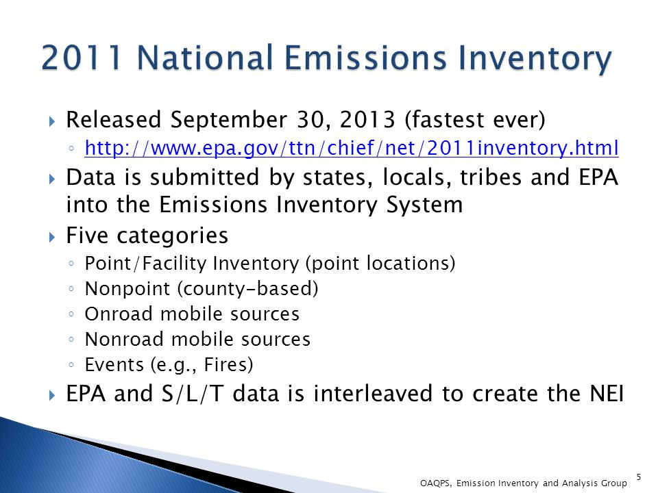  Released September 30, 2013 (fastest ever) ◦ http://www.epa.gov/ttn/chief/net/2011inventory.html http://www.epa.gov/ttn/chief/net/2011inventory.html  Data is submitted by states, locals, tribes and EPA into the Emissions Inventory System  Five categories ◦ Point/Facility Inventory (point locations) ◦ Nonpoint (county-based) ◦ Onroad mobile sources ◦ Nonroad mobile sources ◦ Events (e.g., Fires)  EPA and S/L/T data is interleaved to create the NEI 5 OAQPS, Emission Inventory and Analysis Group