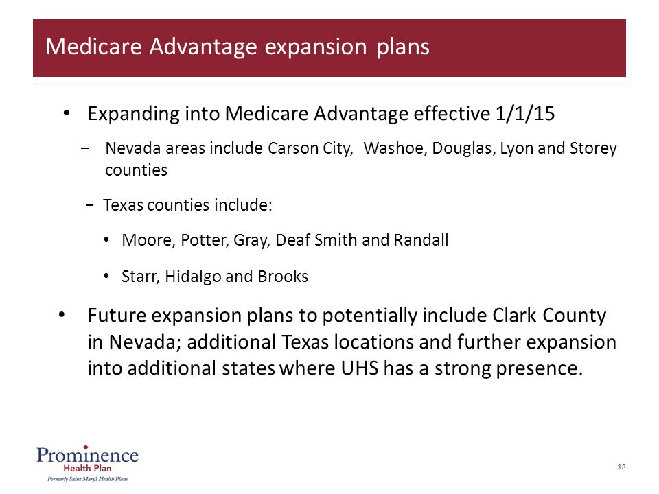 18 Expanding into Medicare Advantage effective 1/1/15 −Nevada areas include Carson City, Washoe, Douglas, Lyon and Storey counties −Texas counties inc