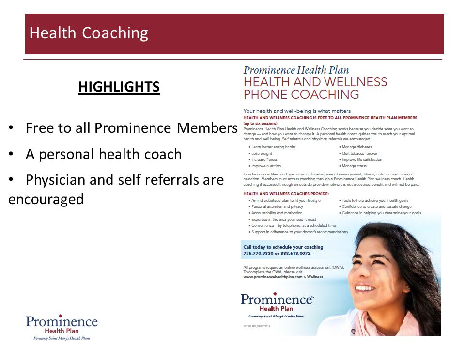 32 Health Coaching Free to all Prominence Members A personal health coach Physician and self referrals are encouraged HIGHLIGHTS