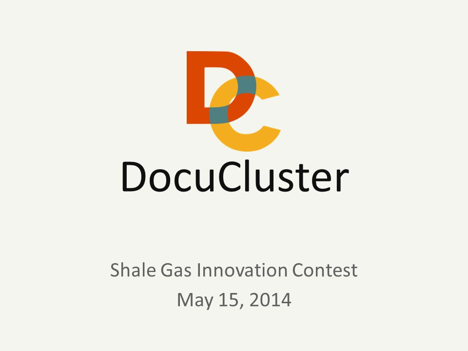 DocuClusterMay 2014 DocuCluster Shale Gas Innovation Contest May 15, 2014