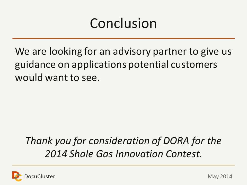DocuClusterMay 2014 Conclusion We are looking for an advisory partner to give us guidance on applications potential customers would want to see.