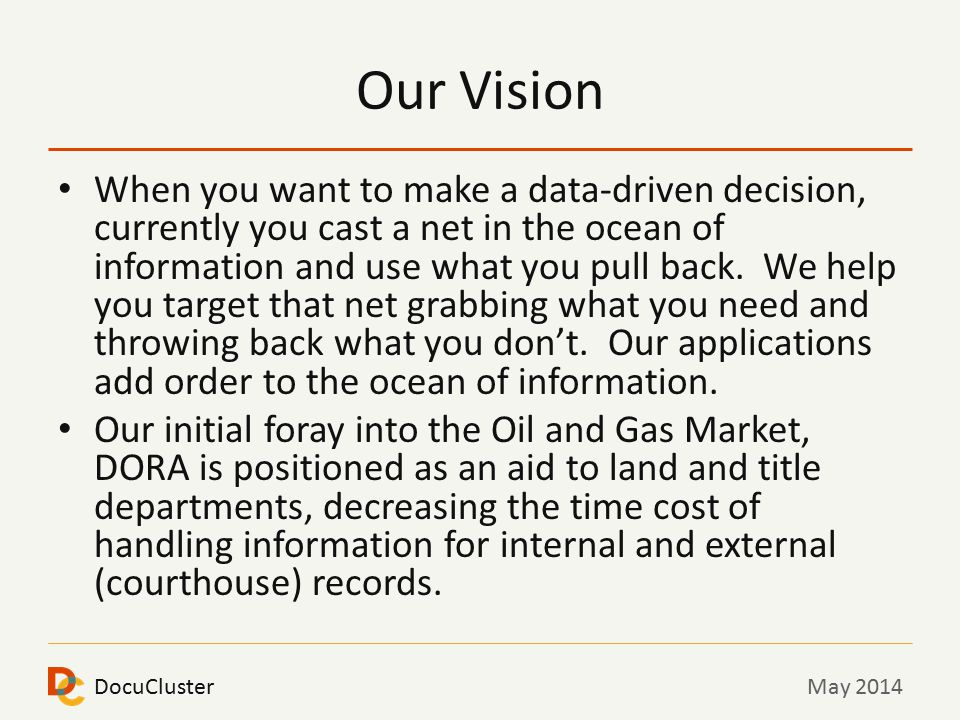 DocuClusterMay 2014 Our Vision When you want to make a data-driven decision, currently you cast a net in the ocean of information and use what you pull back.