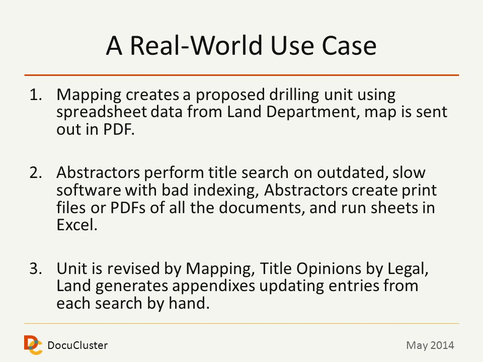 DocuClusterMay 2014 A Real-World Use Case 1.Mapping creates a proposed drilling unit using spreadsheet data from Land Department, map is sent out in PDF.