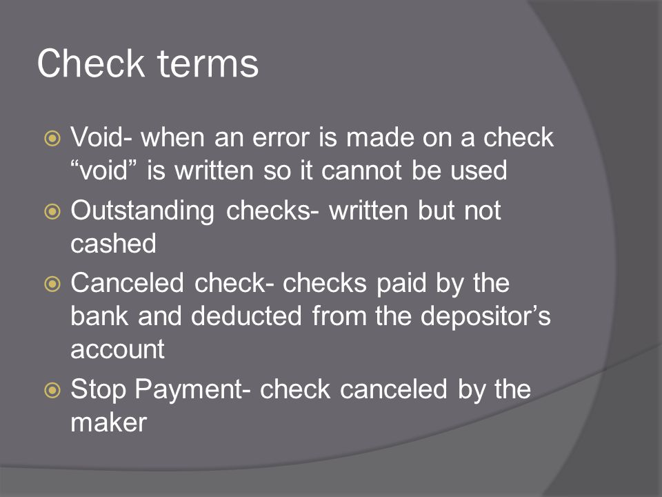 """Check terms  Void- when an error is made on a check """"void"""" is written so it cannot be used  Outstanding checks- written but not cashed  Canceled ch"""