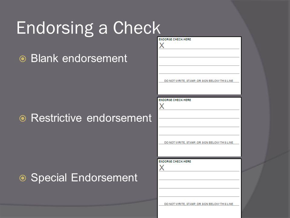 Endorsing a Check  Blank endorsement  Restrictive endorsement  Special Endorsement
