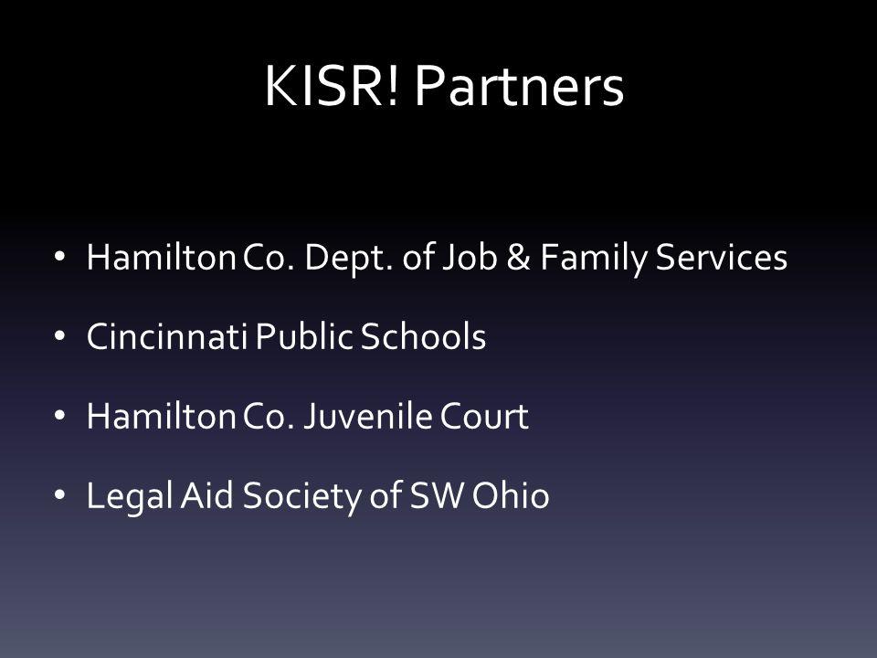 KISR. Partners Hamilton Co. Dept. of Job & Family Services Cincinnati Public Schools Hamilton Co.
