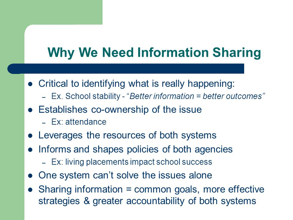 "Why We Need Information Sharing Critical to identifying what is really happening: – Ex. School stability - ""Better information = better outcomes"" Esta"