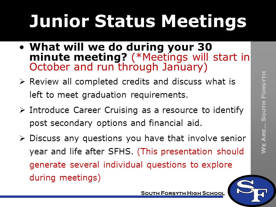 We Are… South Forsyth South Forsyth High School Junior Status Meetings What will we do during your 30 minute meeting.