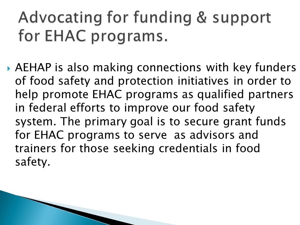  AEHAP is also making connections with key funders of food safety and protection initiatives in order to help promote EHAC programs as qualified partners in federal efforts to improve our food safety system.