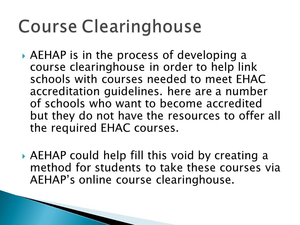  AEHAP is in the process of developing a course clearinghouse in order to help link schools with courses needed to meet EHAC accreditation guidelines