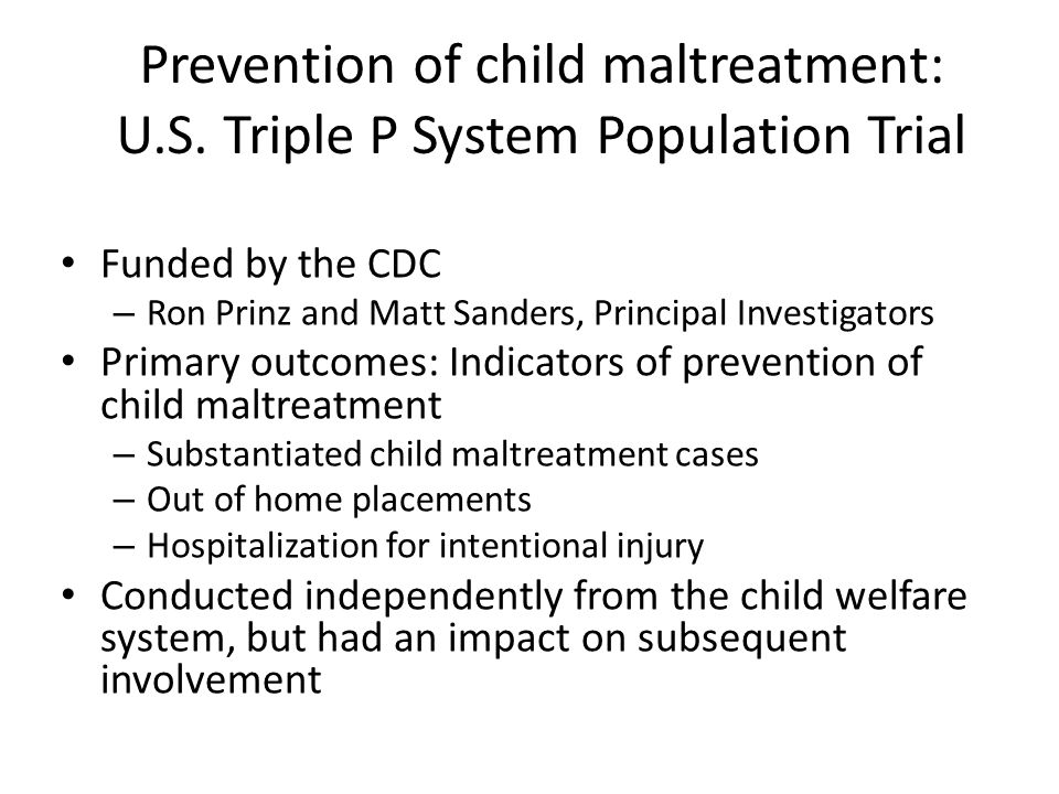 Prevention of child maltreatment: U.S. Triple P System Population Trial Funded by the CDC – Ron Prinz and Matt Sanders, Principal Investigators Primar