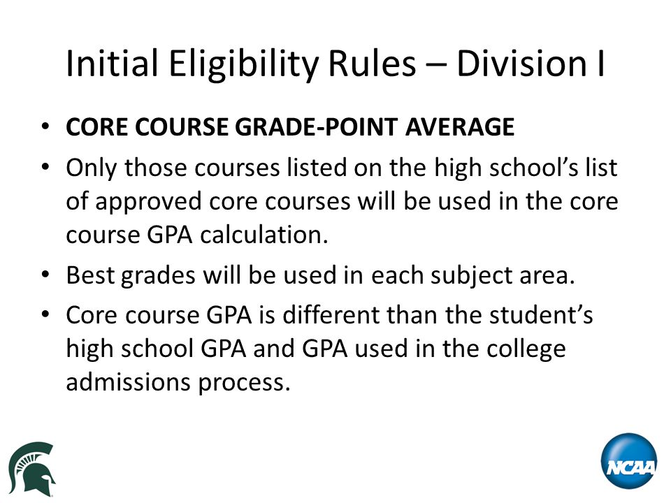Initial Eligibility Rules – Division I CORE COURSE GRADE-POINT AVERAGE Only those courses listed on the high school's list of approved core courses will be used in the core course GPA calculation.