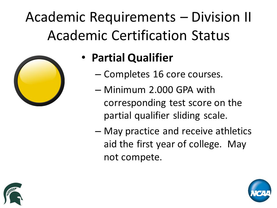 Academic Requirements – Division II Academic Certification Status Partial Qualifier – Completes 16 core courses.