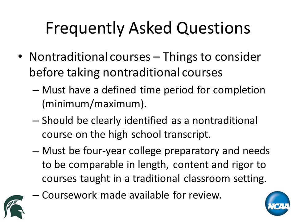 Frequently Asked Questions Nontraditional courses – Things to consider before taking nontraditional courses – Must have a defined time period for completion (minimum/maximum).