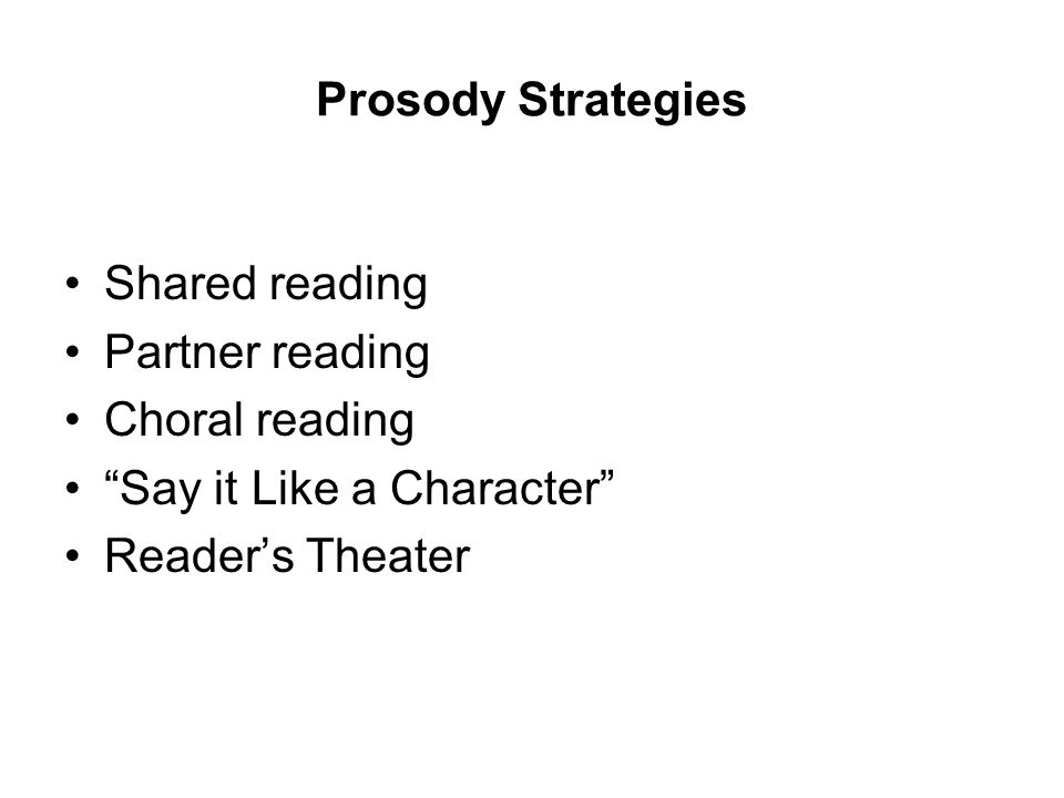 Prosody Strategies Shared reading Partner reading Choral reading Say it Like a Character Reader's Theater