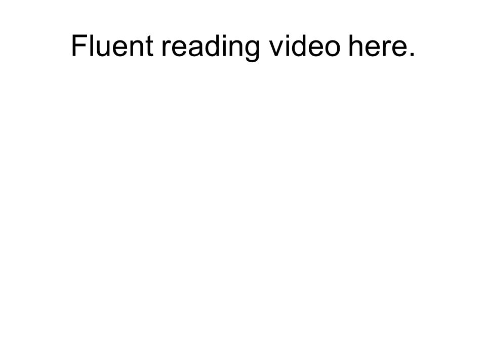 Fluent reading video here.