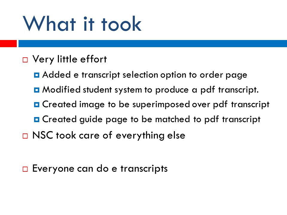 What it took  Very little effort  Added e transcript selection option to order page  Modified student system to produce a pdf transcript.
