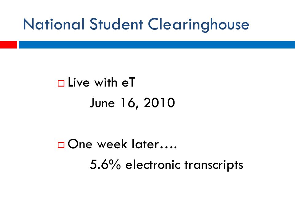 National Student Clearinghouse  Live with eT June 16, 2010  One week later….