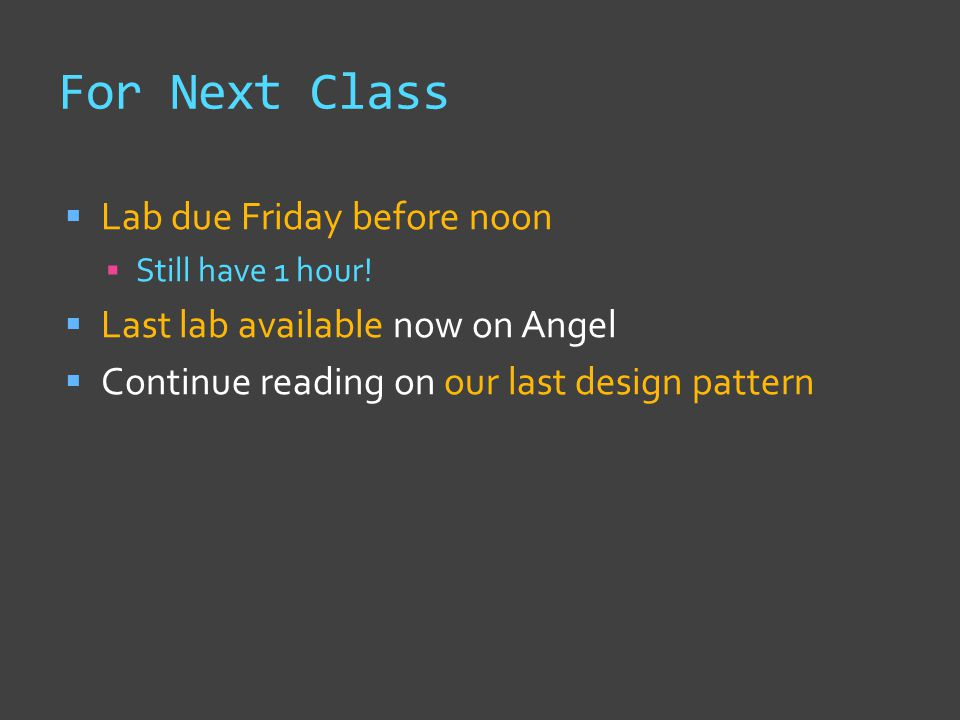 For Next Class  Lab due Friday before noon  Still have 1 hour.
