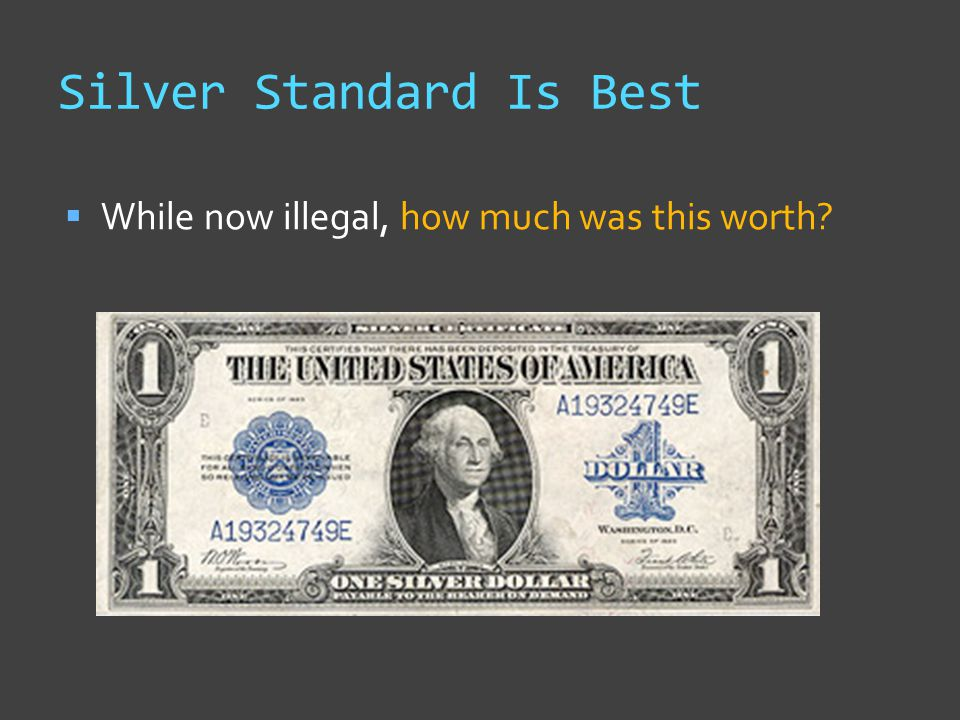 Silver Standard Is Best  While now illegal, how much was this worth