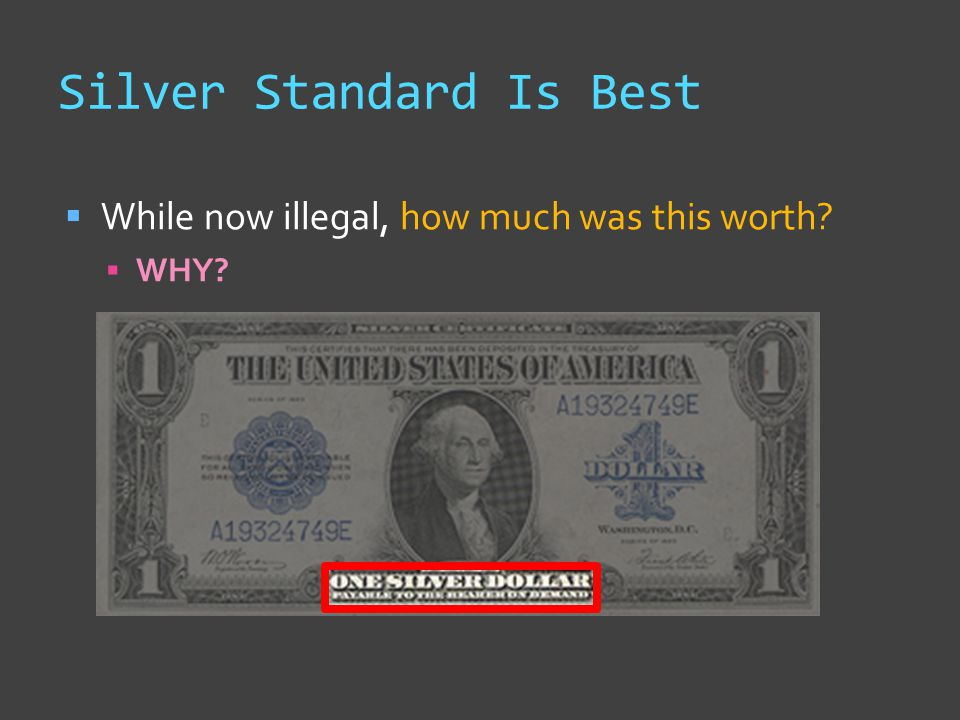 Silver Standard Is Best  While now illegal, how much was this worth?  WHY?