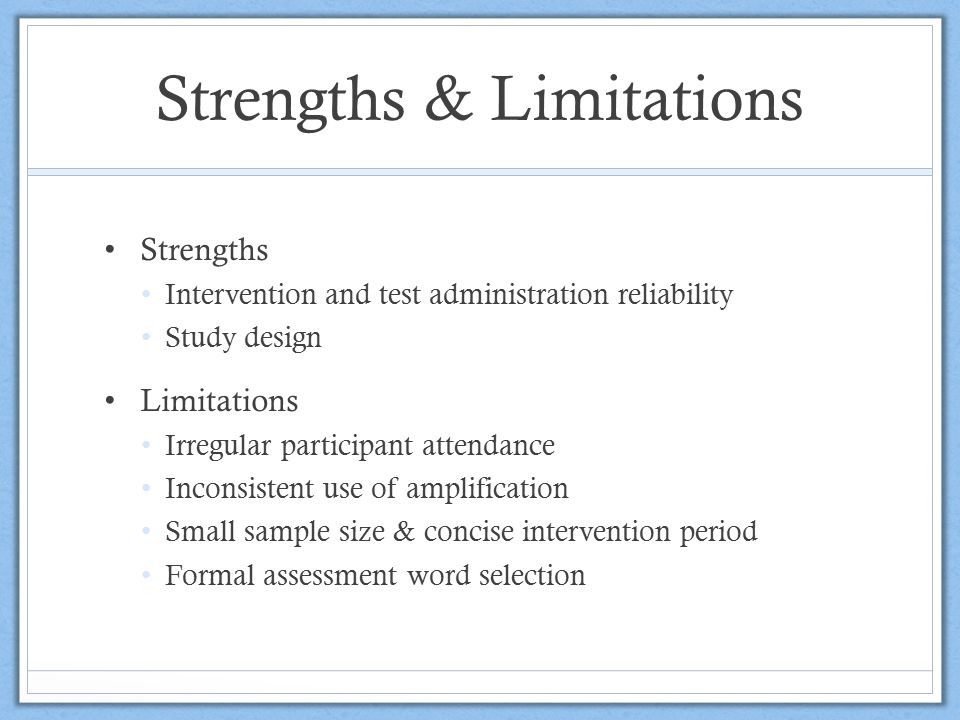 Strengths & Limitations Strengths Intervention and test administration reliability Study design Limitations Irregular participant attendance Inconsist