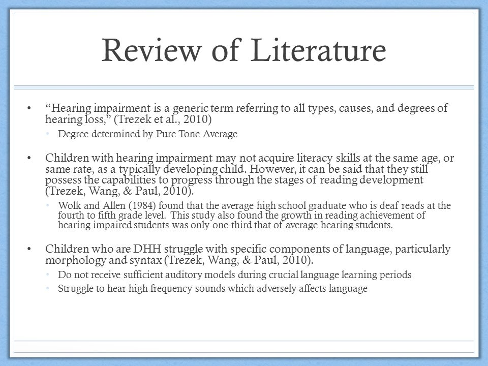 "Review of Literature ""Hearing impairment is a generic term referring to all types, causes, and degrees of hearing loss,"" (Trezek et al., 2010) Degree"