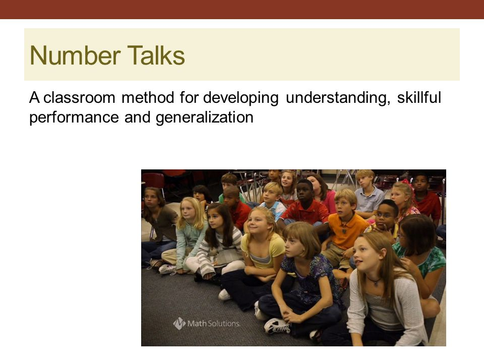 Number Talks A classroom method for developing understanding, skillful performance and generalization